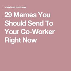 29 Memes You Should Send To Your Co-Worker Right Now