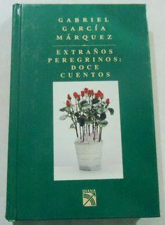 Extraños Peregrinos. Doce cuentos - Gabriel García Márquez