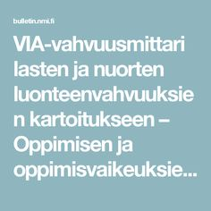 VIA-vahvuusmittari lasten ja nuorten luonteenvahvuuksien kartoitukseen – Oppimisen ja oppimisvaikeuksien erityislehti Happy People, Social Skills, Projects To Try, Positivity, Teaching, Activities, Education, Opi, Learning