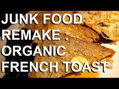 Organic French Toast (Sprouted Bread): Junk Food Remake