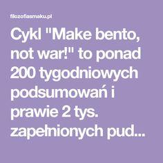 """Cykl """"Make bento, not war!"""" to ponad 200 tygodniowych podsumowań i prawie 2 tys. zapełnionych pudełek na lunch! Kopalnia inspiracji na smaczne przepisy do Bento, Lunch Box, War, How To Make, Bento Box"""