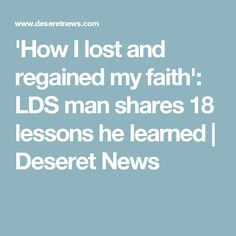 'How I lost and regained my faith': LDS man shares 18 lessons he learned | Deseret News