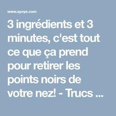 3 ingrédients et 3 minutes, c'est tout ce que ça prend pour retirer les points noirs de votre nez! - Trucs et Astuces - Ayoye