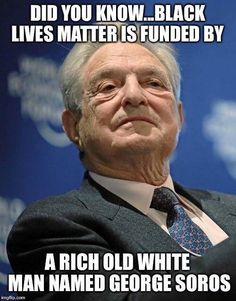 Black Lives Matter is Funded by a Rich Old Man Named George Soros