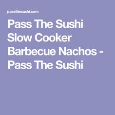 Pass The Sushi Slow Cooker Barbecue Nachos - Pass The Sushi