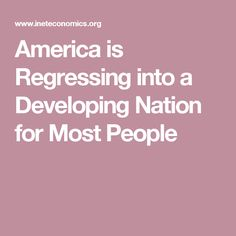America is Regressing into a Developing Nation for Most People