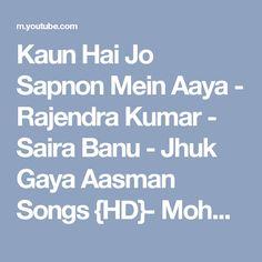 Kaun Hai Jo Sapnon Mein Aaya - Rajendra Kumar - Saira Banu - Jhuk Gaya Aasman Songs {HD}- Mohd. Rafi - YouTube
