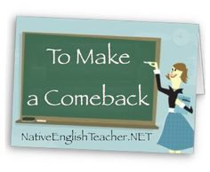 TO MAKE A COMEBACK (phr. verb): To become successful or popular AGAIN after a period of being unsuccessful or unpopular.