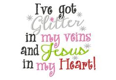 I've got Glitter in my veins and Jesus in my by LilliPadGifts, $4.50