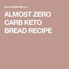 ALMOST ZERO CARB KETO BREAD RECIPE