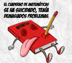 Le livre de maths s'est suicidé, il avait trop de problèmes.