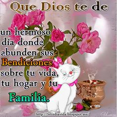 Que Dios te de un hermoso día donde abunden sus Bendiciones sobre tu vida, tu hogar y tu familia