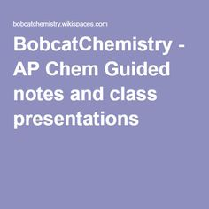 Science chemistry resources BobcatChemistry - AP Chem Guided notes and class presentations Chemistry Classroom, Ap Chemistry, High School Chemistry, Teaching Chemistry, School Hacks, School Tips, School Stuff, Class Presentation, Best Teacher