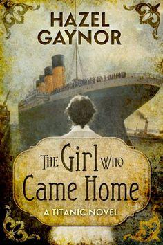 The Girl Who Came Home - A Titanic Novel by Hazel Gaynor