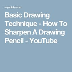 Basic Drawing Technique - How To Sharpen A Drawing Pencil - YouTube