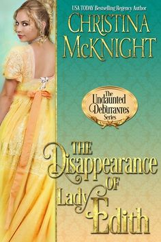 THE DISAPPEARANCE OF LADY EDITH (The Undaunted Debutantes Series#1) By Christina McKnight Genre: Historical Romance, Regency England Release Date: May 23, 2017 Word Count: 45,000 SYNOPSIS One tragi…