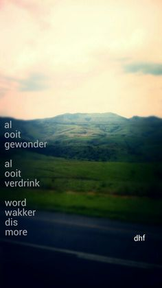 Al ooit gewonder Al ooit verdrink. agtergrond - berge in KwaZulu Natal Afrikaanse Quotes, Fantasy Quotes, Kwazulu Natal, Songs To Sing, Music Lyrics, Lyric Quotes, Soundtrack, Captions, Quotations
