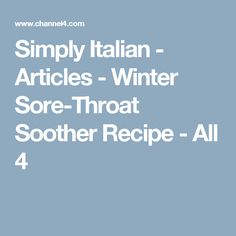 Simply Italian - Articles - Winter Sore-Throat Soother Recipe - All 4 Throat Soothers, Tomato Sauce Recipe, Sore Throat, Health Remedies, Articles, Dishes, Pancake, Cooking, Healthy