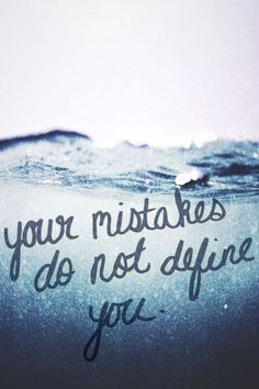 Your mistakes do not define you... #repin