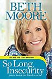 Another great Beth Moore book -- So Long, Insecurity