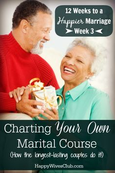 Chart Your Own Marital Course (the longest-lasting marriages do this)