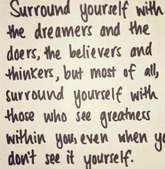 It's about surrounding yourself with the right people, the ones that bring out the best in you!