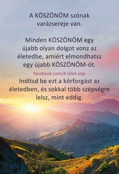 A KÖSZÖNÖM szónak varàzsereje van... ♡♡♡ Motivational Quotes, Inspirational Quotes, Picture Quotes, Karma, Einstein, Life Quotes, Wisdom, Thoughts, Sayings