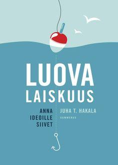 LUOVA LAISKUUS - ANNA IDEOILLE SIIVET. Juha T. Hakala. 2013