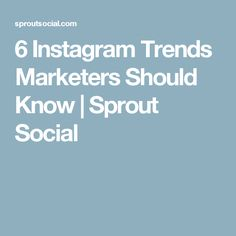 6 Instagram Trends Marketers Should Know | Sprout Social