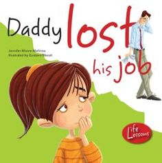 Daddy Lost his Job by Jennifer Moore Mallinos Describes a child's anxieties and intent to help when he learns his father has lost his job. It is a tool for parents to use to help allay the fears and anguish that a child perceives in the family after a job loss. (new Picture Books 7/8/14)