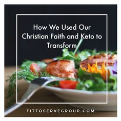 How We Used Our Christian Faith And The Keto Diet For Real Transformation. · Fittoserve Group