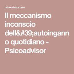Il meccanismo inconscio dell'autoinganno quotidiano - Psicoadvisor