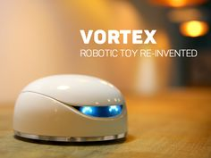 Vortex: Robotic Toy Re-invented.  A smart and responsive robot that brings incredible fun and creativity.  On Kickstarter.