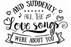 Download the And suddenly, all the Love songs were about you design and hundreds of other designs now on Creative Fabrica. Get instant access and start right away.