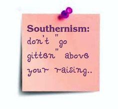 Don't go gitten above your raising.