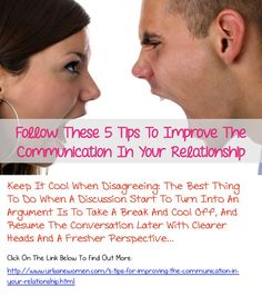 Follow These 5 Tips To Improve The Communication In Your Relationship - Keep It Cool When Disagreeing: The Best Thing To Do When A Discussion Start To Turn Into An Argument Is To Take A Break And Cool Off, And Resume The Conversation Later With Clearer Heads And A Fresher Perspective...