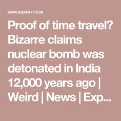 Proof of time travel? Bizarre claims nuclear bomb was detonated in India 12,000 years ago | Weird | News | Express.co.uk
