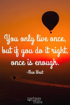 15 Travel Quotes – You only live once, but if you do it right, once is enough. #TravelQuotes
