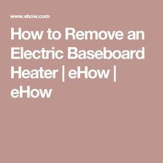 How to Remove an Electric Baseboard Heater | eHow | eHow