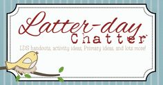 Latter-Day Chatter: LDS handouts, activity ideas, Primary ideas, and lots more!