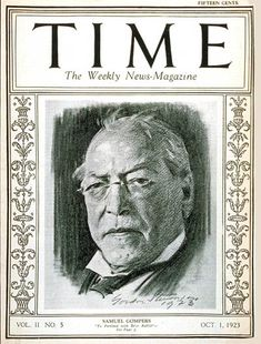 TIME Cover - Vol. 2 Nº 5: Samuel Gompers | Oct. 1, 1923                  http://en.wikipedia.org/wiki/Samuel_Gompers