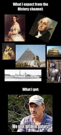 Funny pictures about History Channel Expectations. Oh, and cool pics about History Channel Expectations. Also, History Channel Expectations photos. I Love To Laugh, Make Me Smile, Lol, No Kidding, Funny Quotes, Funny Memes, Funny Captions, Down South, Just For Laughs