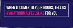 Coppafeel.org:  #WhatNormalFeelsLike is an amazing Breast Cancer Awareness campaign Awareness Campaign, Wha T, Breast Cancer Awareness, Boobs, Things To Come, Feelings, Amazing