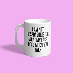 Funny Mug, sarcastic coffee mug, mug with quote, unique coffee mug, funny coffee mug, funny mugs for women, I am not responsible for my face