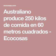 Australiano produce 250 kilos de comida en 60 metros cuadrados - Ecocosas
