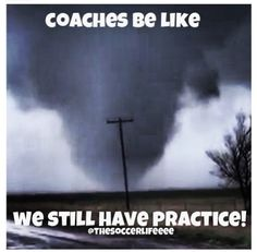 Yep. Had practice during a Tornado Warning once XD