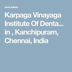 Karpaga Vinayaga Institute Of Denta... in , Kanchipuram, Chennai, India