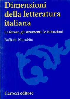 Dimensioni della letteratura italiana : le forme, gli strumenti, le istituzioni / Raffaele Morabito - Roma : Carocci, 2011
