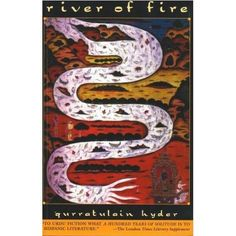 "River Of Fire (Aag ka Darya in Udru, 1959) by Qurratulain Hyder, translated by the author (1999) A magnum opus by the ""Grande Dame"" of Urdu literature, this books spans a period of 2000 years - from the fourth century BCE to post-Independence India and Pakistan. It is divided into four sections, and four interlinked characters - Gautam, Champa, Kamal, and Cyril - reappear in every section"