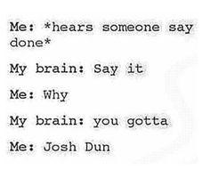 I literally do this. #joshdun